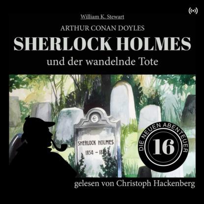 Фото - Sir Arthur Conan Doyle Sherlock Holmes und der wandelnde Tote - Die neuen Abenteuer, Folge 16 (Ungekürzt) sir arthur conan doyle sherlock holmes und der zorn zarathustras die neuen abenteuer folge 21 ungekürzt