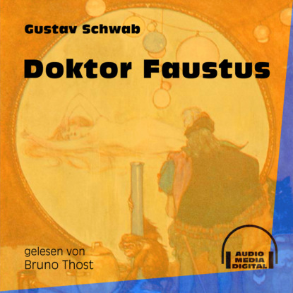 Gustav Schwab Doktor Faustus (Ungekürzt) gustav schwab hausschatz morgenländischer märchen ungekürzt