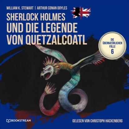 Sir Arthur Conan Doyle Sherlock Holmes und die Legende von Quetzalcoatl - Die übernatürlichen Fälle, Folge 6 (Ungekürzt) недорого