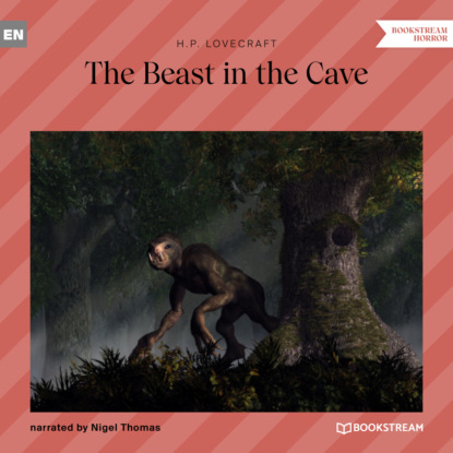 H. P. Lovecraft The Beast in the Cave (Unabridged) недорого