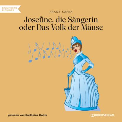 Фото - Franz Kafka Josefine, die Sängerin oder Das Volk der Mäuse (Ungekürzt) franz kafka in der strafkolonie ungekürzt
