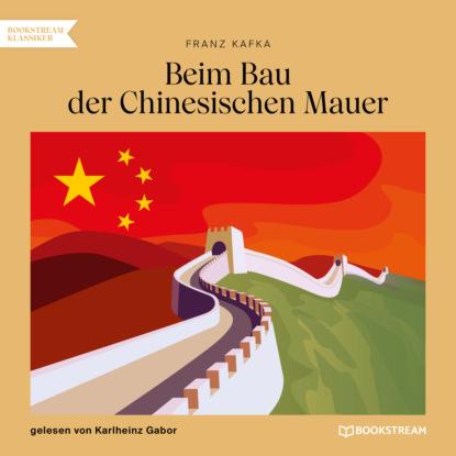 Фото - Franz Kafka Beim Bau der Chinesischen Mauer (Ungekürzt) franz kafka in der strafkolonie ungekürzt