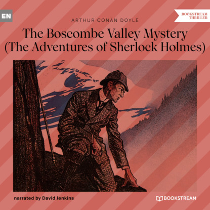 Sir Arthur Conan Doyle The Boscombe Valley Mystery - The Adventures of Sherlock Holmes (Unabridged) sir arthur conan doyle the adventures and memoirs of sherlock holmes