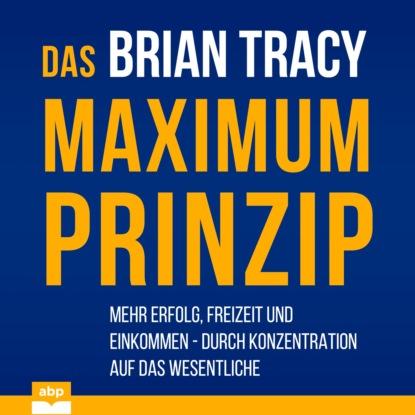 Фото - Brian Tracy Das Maximum-Prinzip - Mehr Erfolg, Freizeit und Einkommen - durch Konzentration auf das Wesentliche (Ungekürzt) stefan heller das k s v prinzip