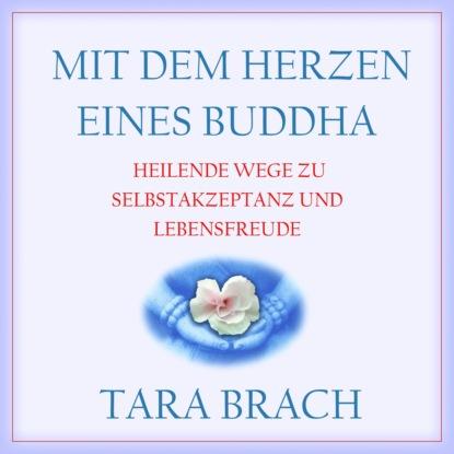 Tara Brach Mit dem Herzen eines Buddha - Heilende Wege zu Selbstakzeptanz und Lebensfreude (Ungekürzt) wlaschek sascha aurelia die giraffe mit dem goldenem herzen