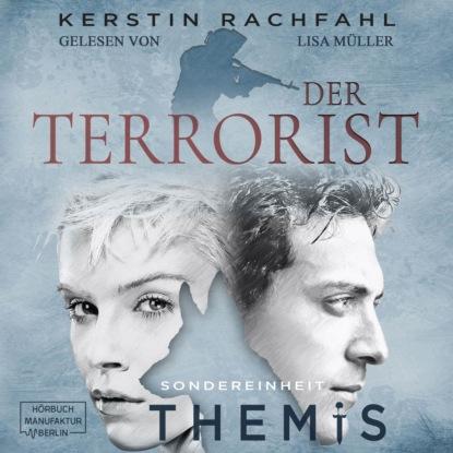 Kerstin Rachfahl Der Terrorist - Sondereinheit Themis, Band 2 (ungekürzt)