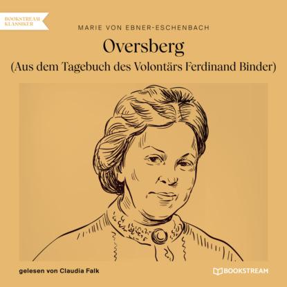 Фото - Marie von Ebner-Eschenbach Oversberg - Aus dem Tagebuch des Volontärs Ferdinand Binder (Ungekürzt) marie von ebner eschenbach der muff ungekürzt