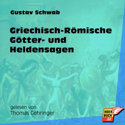 Gustav Schwab Griechisch-Römische Götter- und Heldensagen (Ungekürzt) gustav schwab hausschatz morgenländischer märchen ungekürzt