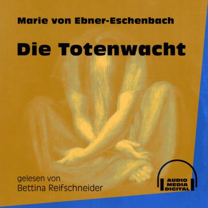 Фото - Marie von Ebner-Eschenbach Die Totenwacht (Ungekürzt) marie von ebner eschenbach der muff ungekürzt