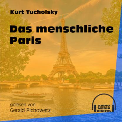 Kurt Tucholsky Das menschliche Paris (Ungekürzt) kurt tucholsky das elend mit der speisekarte ungekürzt
