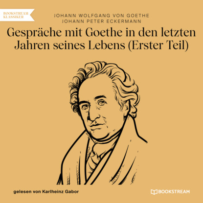 Johann Wolfgang von Goethe Gespräche mit Goethe in den letzten Jahren seines Lebens - Erster Teil (Ungekürzt) flix faust der tragodie erster teil