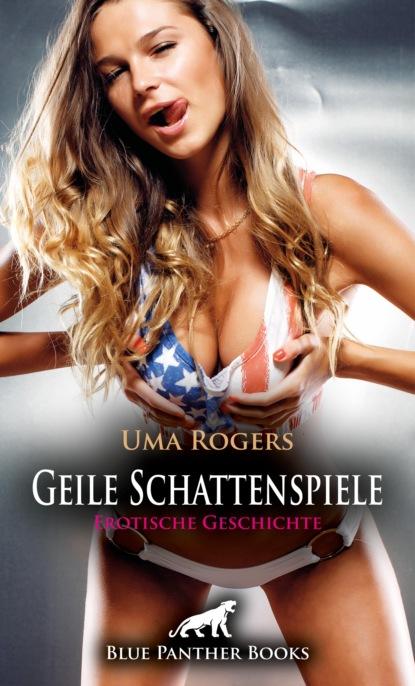 Uma Rogers Geile Schattenspiele   Erotische Geschichte недорого
