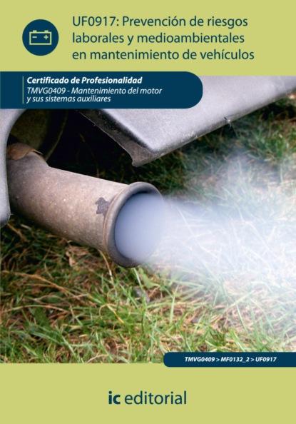 Jesús Moreno Roldán Prevención de riesgos laborales y medioambientales en mantenimiento de vehículos. TMVG0409 antonio josé díaz román mantenimiento seguridad y tratamiento de los residuos en la impresión digital argi0209