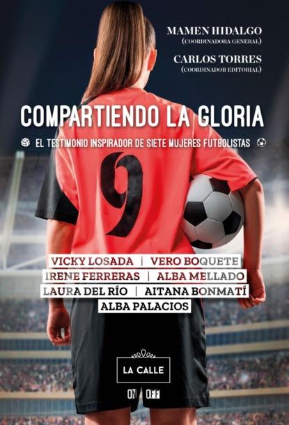 Фото - Alba Mellado Compartiendo la gloria. El testimonio inspirador de siete mujeres futbolistas natalie ponomareva el fútbol de toda mi