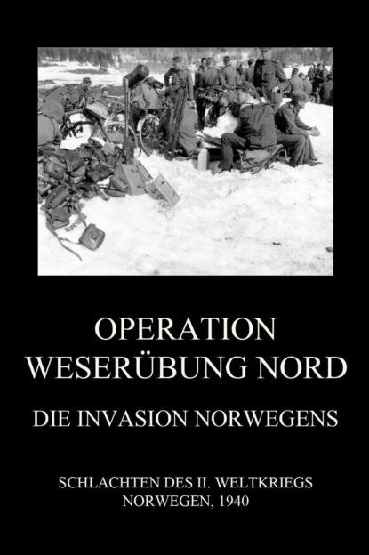 Группа авторов Operation Weserübung Nord: Die Invasion Norwegens harald martenstein brüh im glanze dieses glückes über deutschland und die deutschen ungekürzt