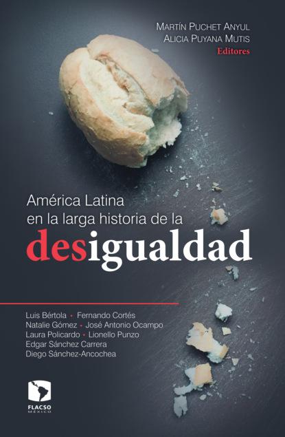 José Antonio Ocampo América Latina en la larga historia de la desigualdad juan pablo pérez sáinz una historia de la desigualdad en américa latina
