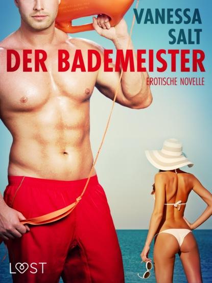Vanessa Salt Der Bademeister: Erotische Novelle vanessa salt all inclusive bekenntnisse eines callboys 6 erotische novelle