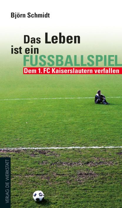 Bjorn B. Schmidt Das Leben ist ein Fußballspiel andreas muller das erste mal zu dritt