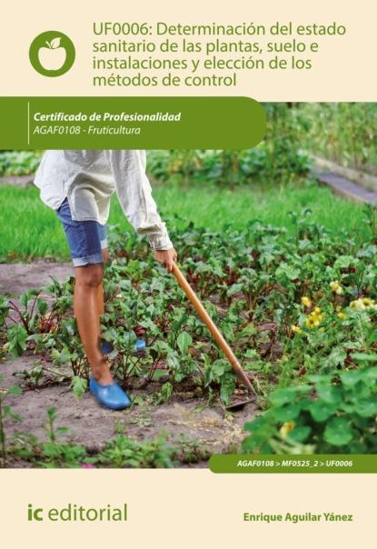 Enrique Aguilar Yánez Determinación del estado sanitario de las plantas, suelo e instalaciones y elección de los métodos de control. AGAF0108 luis miguel santos gonzález aplicación de métodos de control fitosanitarios en plantas suelo e instalaciones agac0108
