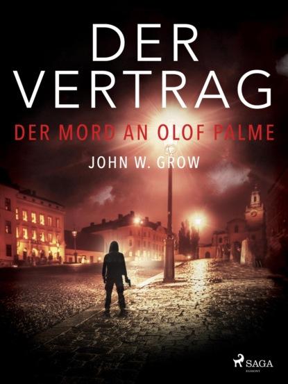 John W. Grow Der Vertrag - Der Mord an Olof Palme lena johannson mord auf dem dornbusch ein hiddensee krimi ungekürzt
