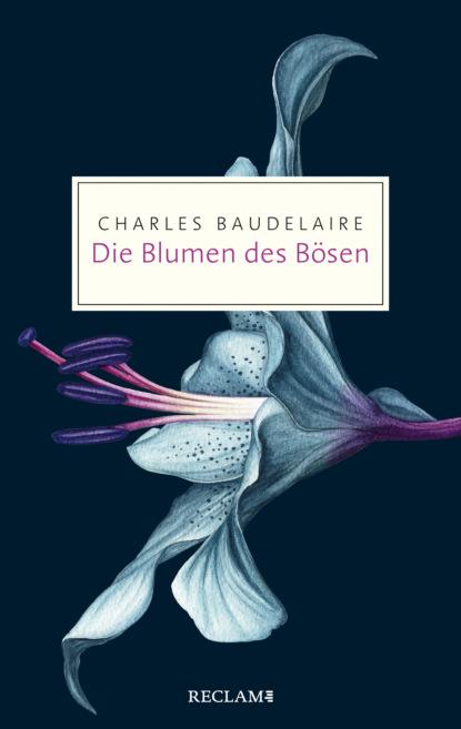 Charles Baudelaire Die Blumen des Bösen charles baudelaire die blumen des bösen deutsche ausgabe