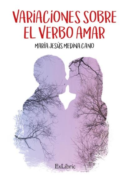 María Jesús Medina Cano Variaciones sobre el verbo amar josé amar amar aprendiendo a comprender el mundo económico