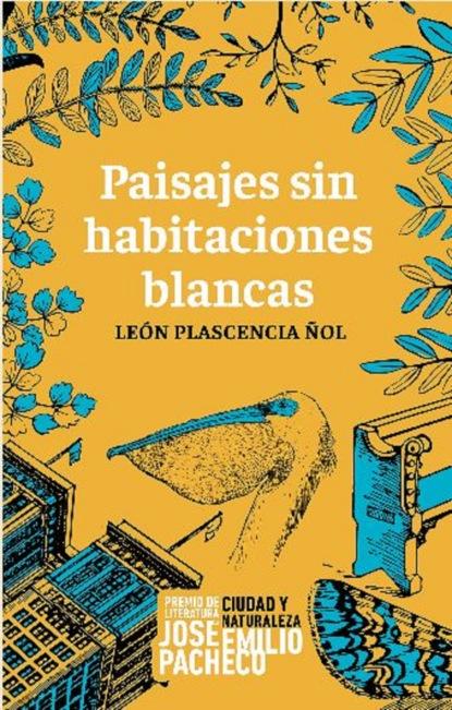 Фото - León Plascencia Ñol Paisajes sin habitaciones blancas león plascencia ñol tratado de la infidelidad