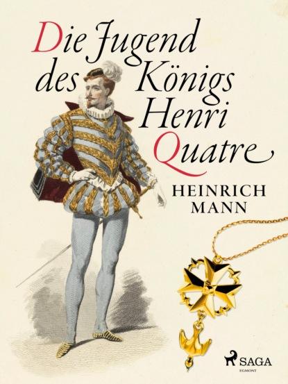 Фото - Heinrich Mann Die Jugend des Königs Henri Quatre svenja mund zwei schwestern und ein harter mann erotischer roman