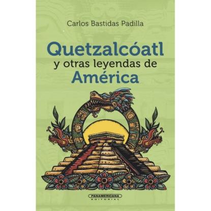 Carlos Bastidas Padilla Quetzalcóatl y otras leyendas de América carlos zolla la unam y los pueblos indígenas