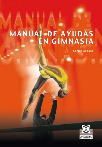 Carlos Araújo Manual de ayudas en gimnasia (Bicolor) debra j rose equilibrio y movilidad con personas mayores