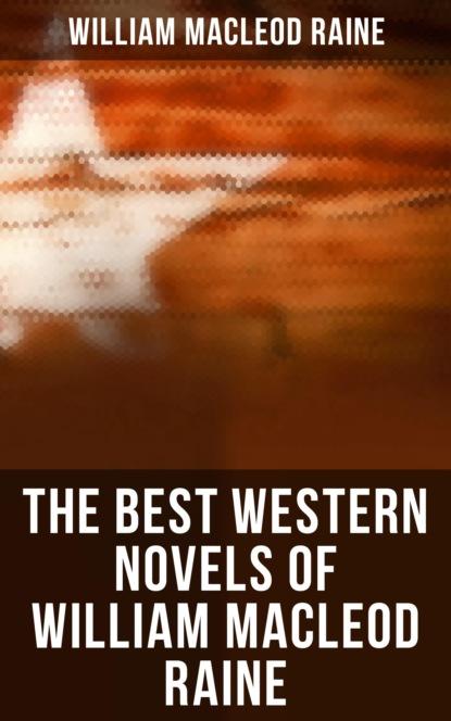 Фото - William MacLeod Raine The Best Western Novels of William MacLeod Raine william macleod raine long texan