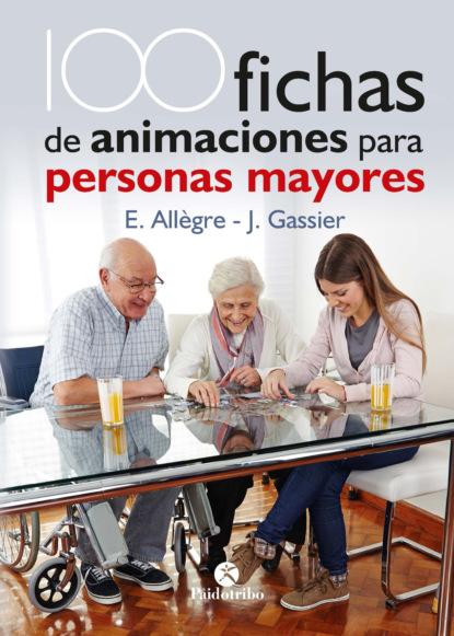 Evelyne Allègre 100 Fichas de animaciones para personas mayores debra j rose equilibrio y movilidad con personas mayores