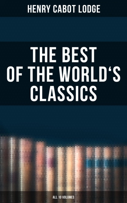 Фото - Henry Cabot Lodge The Best of the World's Classics (All 10 Volumes) herwig christopher soviet bus stops volume ii