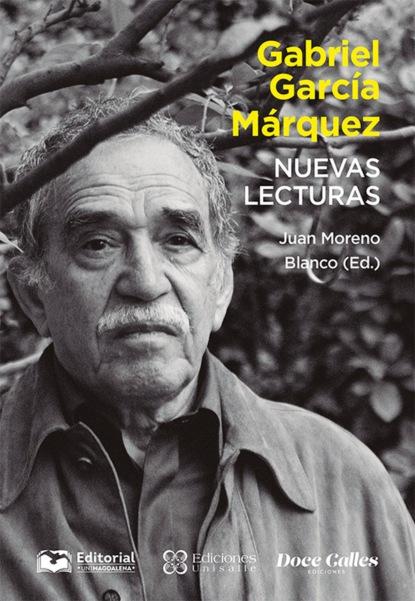 Juan Moreno Blanco Gabriel García Márquez. Nuevas lecturas juan luis gonzález garcía imágenes sagradas y predicación visual en el siglo de oro