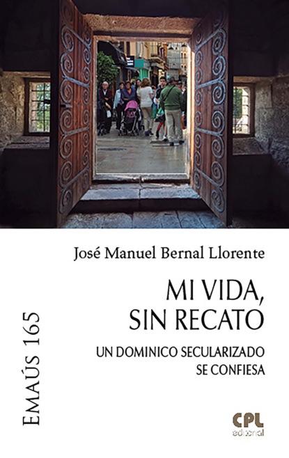 José Manuel Bernal Llorente Mi vida, sin recato