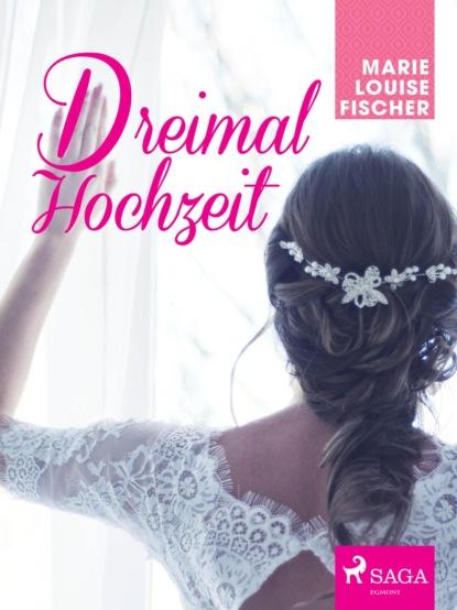 Фото - Marie Louise Fischer Dreimal Hochzeit marie louise fischer kinderärztin dr katja holm