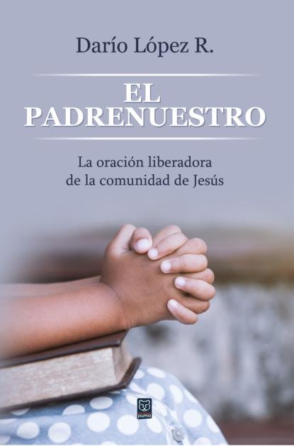 Darío López R. El padrenuestro michael reeves spurgeon y la vida cristiana