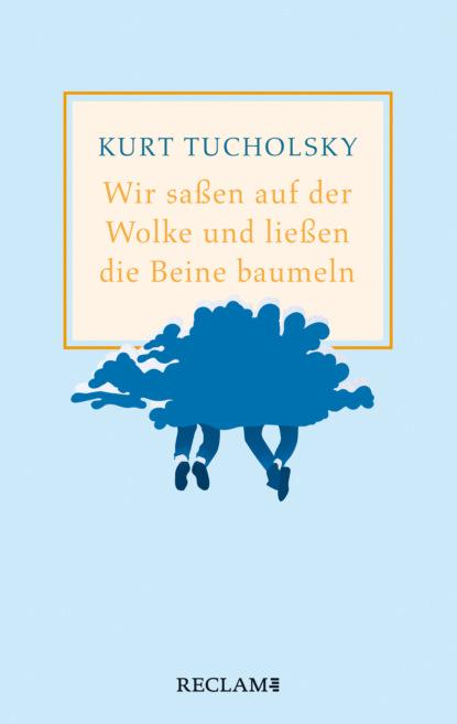 kurt tucholsky traktat über den hund Kurt Tucholsky Wir saßen auf der Wolke und ließen die Beine baumeln. Nachher