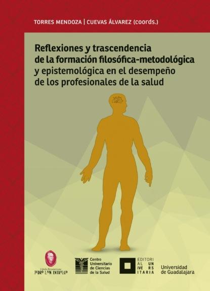 Blanca Miriam Torres Mendoza Reflexiones y trascendencia de la formación filosófico-metodológica y epistemológica en el desempeño de los profesionales de la salud sineace explicación de estándares del modelo de acreditación de programas de estudios de educación superior universitaria