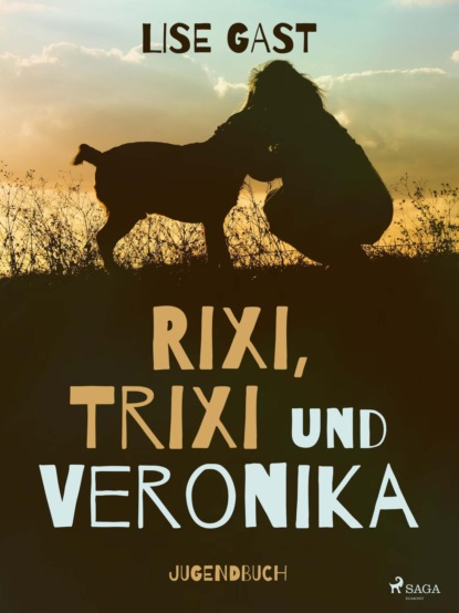 Rixi, Trixi und Veronika