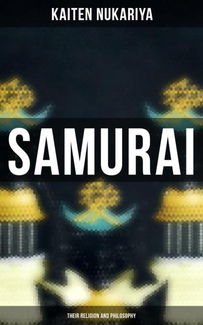 Kaiten Nukariya Samurai: Their Religion and Philosophy richard creel e philosophy of religion the basics
