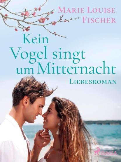 Marie Louise Fischer Kein Vogel singt um Mitternacht - Liebesroman beate lau eine verdammt gute geschichte