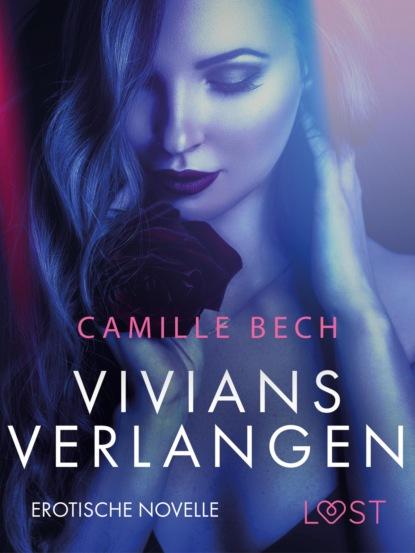 Camille Bech Vivians Verlangen: Erotische Novelle camille bech keine wie sie – zwei erotische novellen