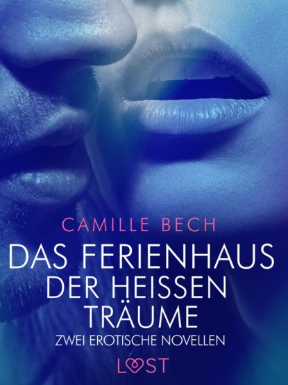 Camille Bech Das Ferienhaus der heißen Träume – Zwei erotische Novellen camille bech keine wie sie – zwei erotische novellen