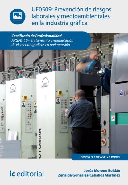 Jesús Moreno Roldán Prevención de riesgos laborales y medioambientales en la industria gráfica. ARGP0110 antonio josé díaz román mantenimiento seguridad y tratamiento de los residuos en la impresión digital argi0209