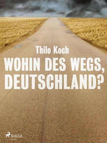 Фото - Thilo Koch Wohin des Wegs, Deutschland? rudolf steiner die kernpunkte der sozialen frage in den lebensnotwendigkeiten der gegenwart und zukunft
