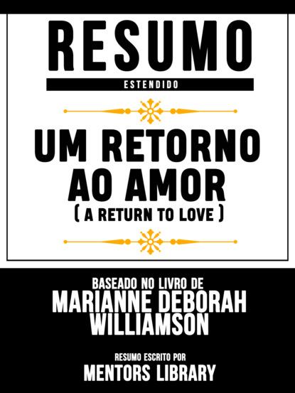 Фото - Mentors Library Resumo Estendido: Um Retorno Ao Amor (A Return To Love) - Baseado No Livro De Marianne Deborah Williamson gustavo nobre de jesus do amor