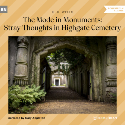 H. G. Wells The Mode in Monuments: Stray Thoughts in Highgate Cemetery (Unabridged) neil t anderson the bondage breaker overcoming negative thoughts irrational feelings habitual sins unabridged