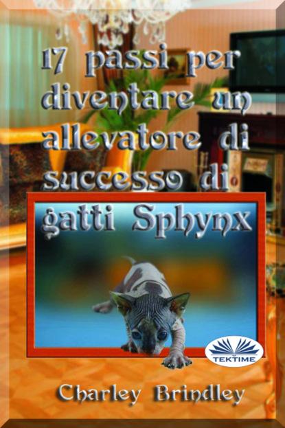 Charley Brindley 17 Passi Per Diventare Un Allevatore Di Successo Di Gatti Sphynx yael eylat tanaka la mentalità di successo dei grandi leader