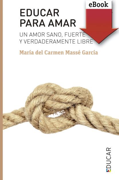 Фото - María del Carmen Massé García Educar para amar josé amar amar el niño y su comprensión del sentido de la realidad 3a ed